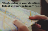 """Confused as to your direction? Relook at your Roadmap."" ~ Dr. Liz"